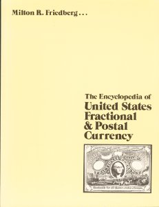 The Encyclopedia of United States Fractional & Postal Currency
